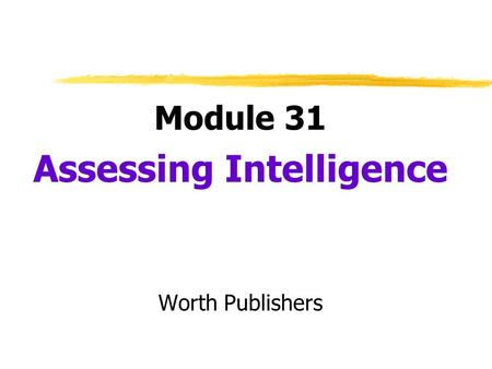 Module 31 Assessing Intelligence Worth Publishers.