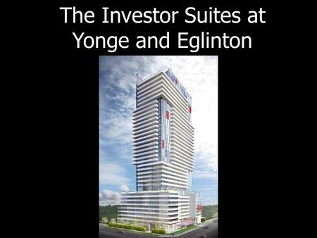 The Investor Suites at Yonge and Eglinton. Toronto's Recent International Awards Canada ranked #1 in Forbes magazine's annual list of the BEST COUNTRIES.