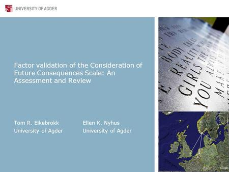 Factor validation of the Consideration of Future Consequences Scale: An Assessment and Review Tom R. EikebrokkEllen K. NyhusUniversity of Agder.