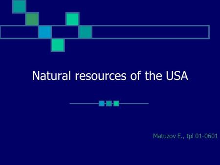 Natural resources of the USA Matuzov E., tpl 01-0601.