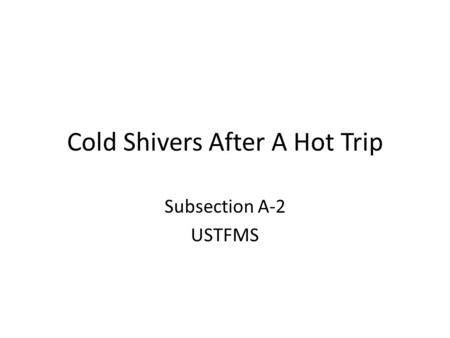 Cold Shivers After A Hot Trip Subsection A-2 USTFMS.