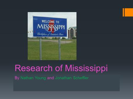 Research of Mississippi By Nathan Young and Jonathan Scheffler.