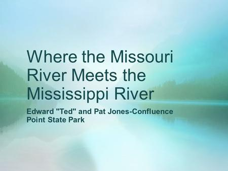 Where the Missouri River Meets the Mississippi River Edward Ted and Pat Jones-Confluence Point State Park.