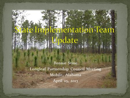 Bonnie Stine Longleaf Partnership Council Meeting Mobile, Alabama April 25, 2013.