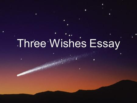 Three Wishes Essay. Body paragraph web reason #1 detail reason #2 detail reason #3 detail comment on reason #1 additional comment wish.