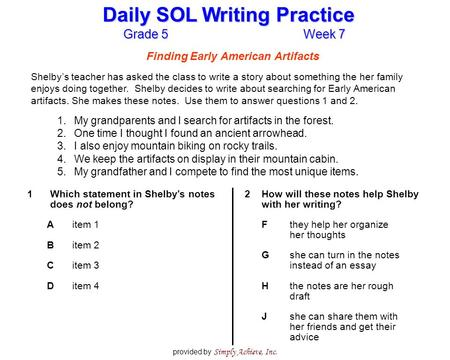 Grade 5Week 7 Daily SOL Writing Practice provided by Simply Achieve, Inc. Finding Early American Artifacts Shelby's teacher has asked the class to write.