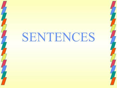SENTENCES. Sentences A sentence is a group of words that tells a complete thought. A sentence always tells who or what and what is or what happens.