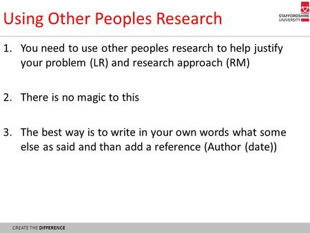 Using Other Peoples Research 1.You need to use other peoples research to help justify your problem (LR) and research approach (RM) 2.There is no magic.