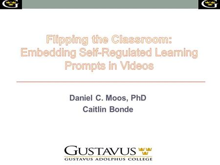 Daniel C. Moos, PhD Caitlin Bonde. Overview Introduction Introduction to flipped classrooms Theoretical framework to examine learning Prior empirical.