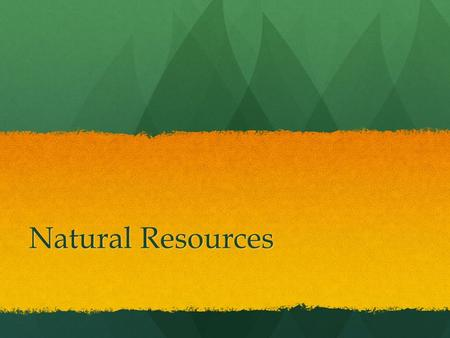 Natural Resources. What are Natural Resources? A natural resource is anything people can use which comes from nature. People do no make natural resources,