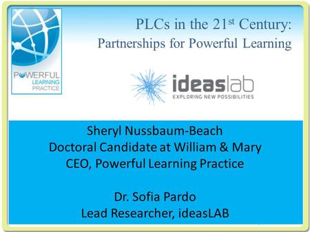 Click to edit Master title style PLCs in the 21 st Century: Partnerships for Powerful Learning Sheryl Nussbaum-Beach Doctoral Candidate at William & Mary.