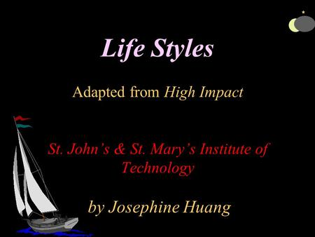 Life Styles Adapted from High Impact St. John's & St. Mary's Institute of Technology by Josephine Huang.