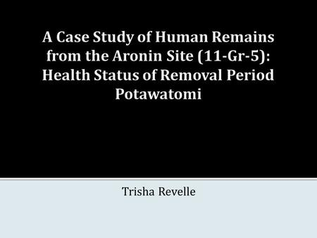 Trisha Revelle.  Aronin Site  Salvage recovery  Burials  Potawatomi connection  Focus on Individual E 1. 2.