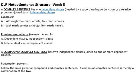 DLR Notes-Sentence Structure- Week 5 A COMPLEX SENTENCE has one dependent clause (headed by a subordinating conjunction or a relative pronoun ) joined.