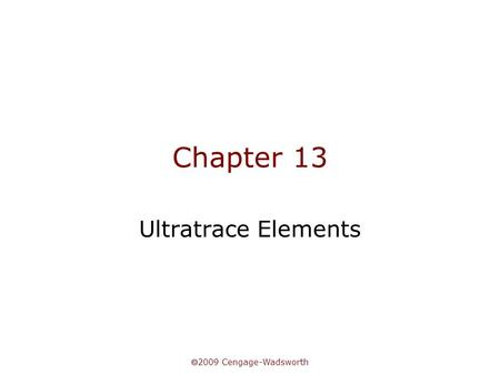  2009 Cengage-Wadsworth Chapter 13 Ultratrace Elements.