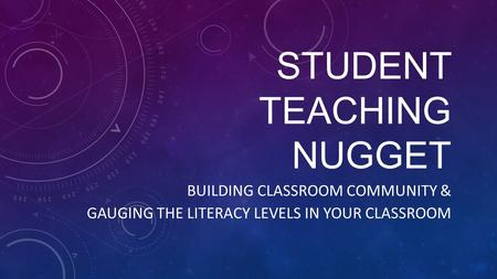 STUDENT TEACHING NUGGET BUILDING CLASSROOM COMMUNITY & GAUGING THE LITERACY LEVELS IN YOUR CLASSROOM.