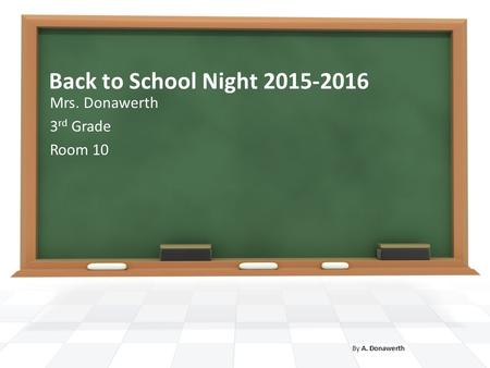 Back to School Night 2015-2016 Mrs. Donawerth 3 rd Grade Room 10 By A. Donawerth.