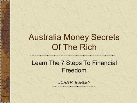Australia Money Secrets Of The Rich Learn The 7 Steps To Financial Freedom JOHN R. BURLEY.