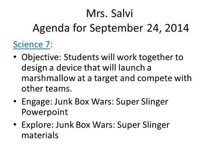 Mrs. Salvi Agenda for September 24, 2014 Science 7: Objective: Students will work together to design a device that will launch a marshmallow at a target.