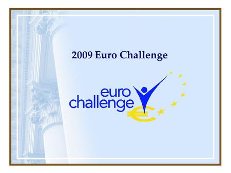 2009 Euro Challenge. ● Recruiter: MEUCE-FIU – 2 nd Year ● Among eight Miami-Dade High Schools, 2 won in Florida and went to NY in 2008 ► Coral Reef Senior.