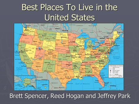 Best Places To Live in the United States Brett Spencer, Reed Hogan and Jeffrey Park.