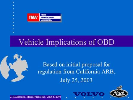 J. E. Marsden, Mack Trucks, Inc. - Aug. 6, 2003 Vehicle Implications of OBD Based on initial proposal for regulation from California ARB, July 25, 2003.