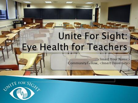 Community Fellow,. www.uniteforsight.org  Vision problems affect nearly 13.5 million children in the U.S.  Students, especially young ones, may not.