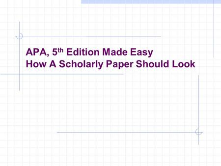 APA, 5 th Edition Made Easy How A Scholarly Paper Should Look.