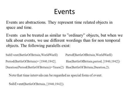 "Events Events are abstractions. They represent time related objects in space and time. Events can be treated as similar to ""ordinary"" objects, but when."