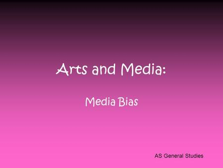 "Arts and Media: Media Bias AS General Studies Swbat understand media bias Do Now: When you think of the following publications, what ""word"" or ""sentiment"""