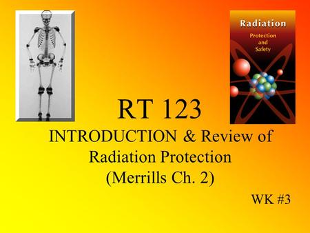 RT 123 INTRODUCTION & Review of Radiation Protection (Merrills Ch. 2) WK #3.