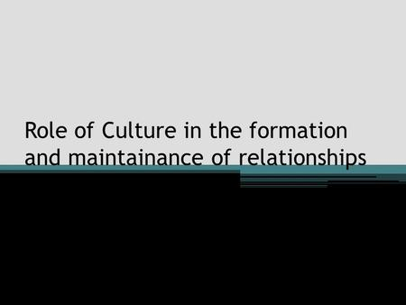 Role of Culture in the formation and maintainance of relationships.