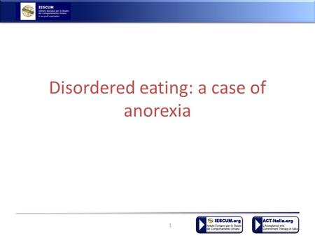 Disordered eating: a case of anorexia 1. Case presentation A. arrives in my office after that her parents in the last 2 mounths weren't able to let her.