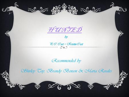 HUNTED by P.C. Cast + Kristin Cast Recommended by Shirley Toy, Brandy Benson & Maria Rosales.
