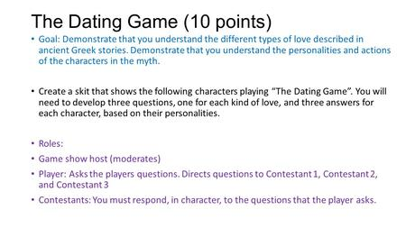 The Dating Game (10 points) Goal: Demonstrate that you understand the different types of love described in ancient Greek stories. Demonstrate that you.