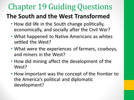Chapter 19 Guiding Questions The South and the West Transformed How did life in the South change politically, economically, and socially after the Civil.