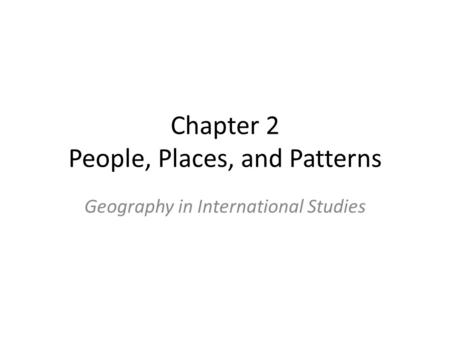 Chapter 2 People, Places, and Patterns Geography in International Studies.