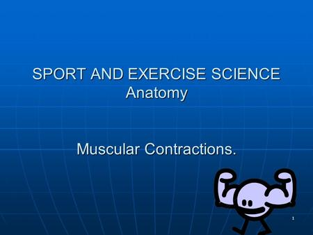 SPORT AND EXERCISE SCIENCE Anatomy Muscular Contractions.