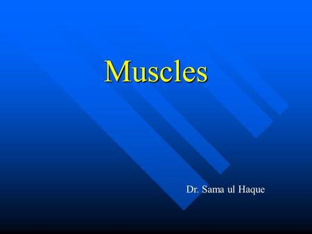 Muscles Dr. Sama ul Haque. Objectives Define a muscle. Define a muscle. Classify muscles according to their structure and functions. Classify muscles.