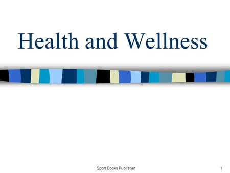 Sport Books Publisher1 Health and Wellness. Sport Books Publisher2 Definitions and Dimensions of Health.