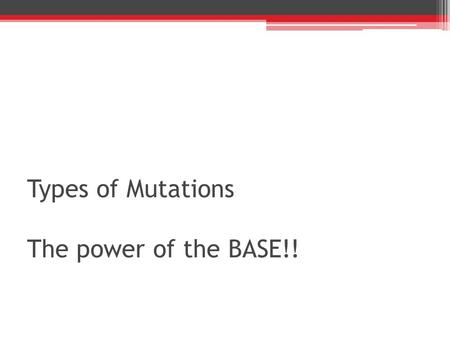 Types of Mutations The power of the BASE!!. A MUTATION is a change in the DNA 1) Chromosomal Mutations – affect MANY genes ex. Down syndrome 2) ***Gene.
