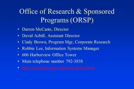 Office of Research & Sponsored Programs (ORSP) Darren McCants, Director David Azbill, Assistant Director Cindy Brown, Program Mgr, Corporate Research Robbie.