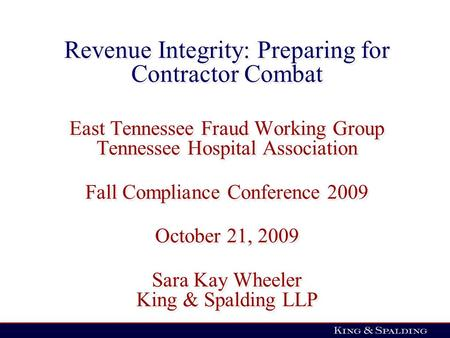 Revenue Integrity: Preparing for Contractor Combat East Tennessee Fraud Working Group Tennessee Hospital Association Fall Compliance Conference 2009 October.
