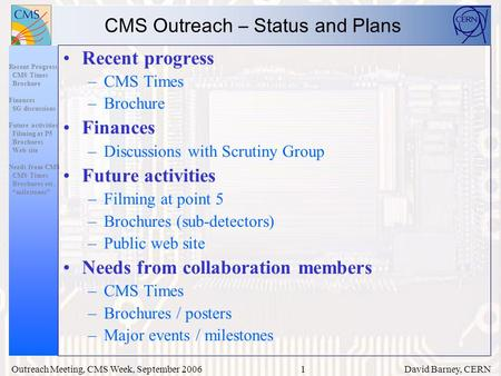 1 Recent Progress CMS Times Brochure Finances SG discussions Future activities Filming at P5 Brochures Web site Needs from CMS CMS Times Brochures etc.