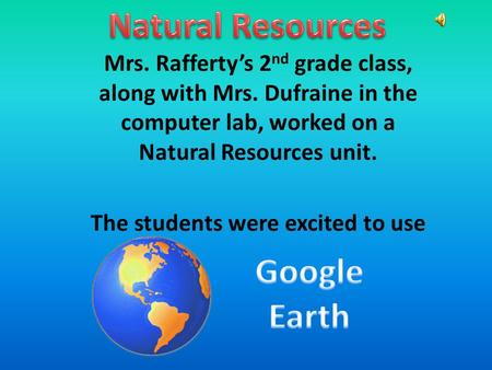 Mrs. Rafferty's 2 nd grade class, along with Mrs. Dufraine in the computer lab, worked on a Natural Resources unit. The students were excited to use.