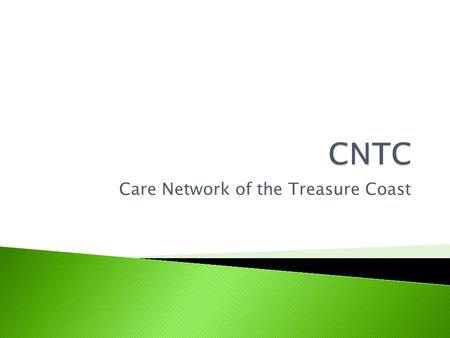 Care Network of the Treasure Coast.  The mission of the Care Network of the Treasure Coast (CNTC) is to serve as the advisory body for the Ryan White.