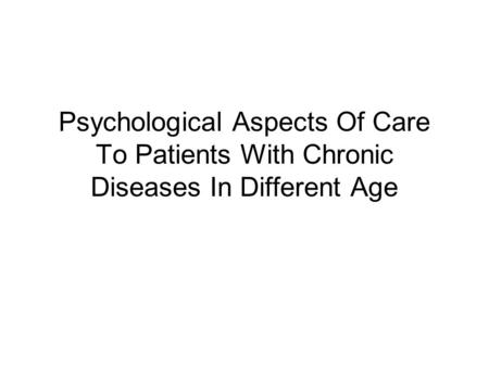 Psychological Aspects Of Care To Patients With Chronic Diseases In Different Age.