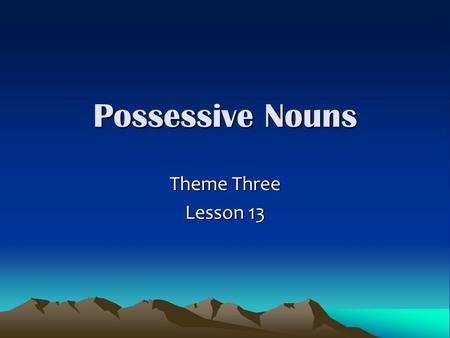 Possessive Nouns Theme Three Lesson 13. Possessive Nouns Possessive nouns show ownership. –Singular Possessive Nouns – are formed by adding an apostrophe.