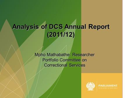 1 Mpho Mathabathe: Researcher Portfolio Committee on Correctional Services Analysis of DCS Annual Report (2011/12)