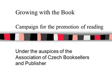Growing with the Book Campaign for the promotion of reading Under the auspices of the Association of Czech Booksellers and Publisher.